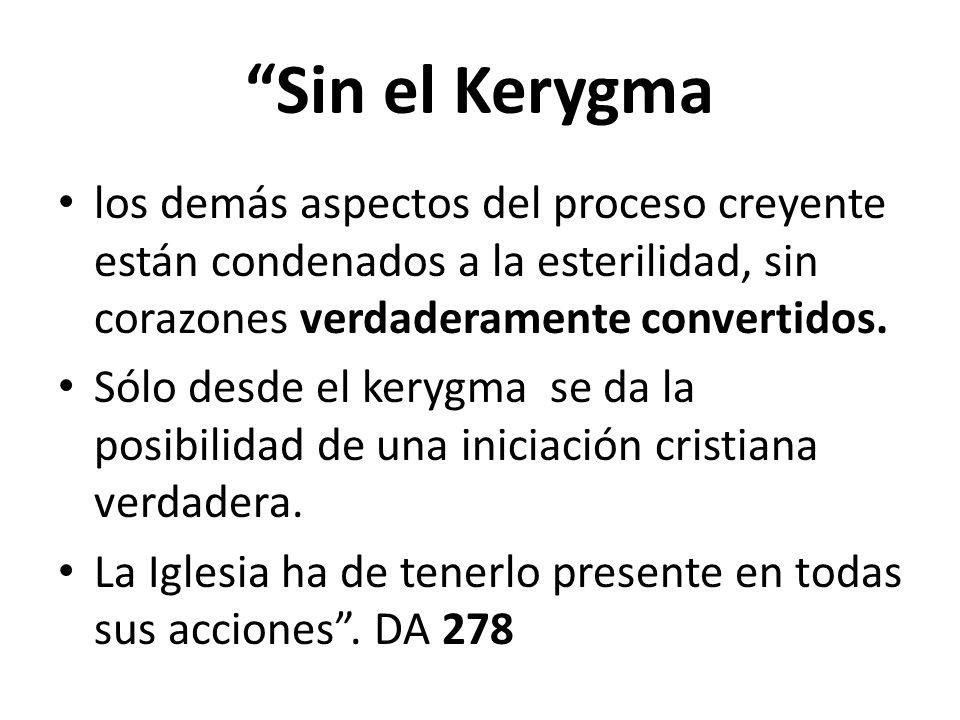 Sin el Kerygma los demás aspectos del proceso creyente están condenados a la esterilidad, sin corazones verdaderamente convertidos. Sólo desde el kery
