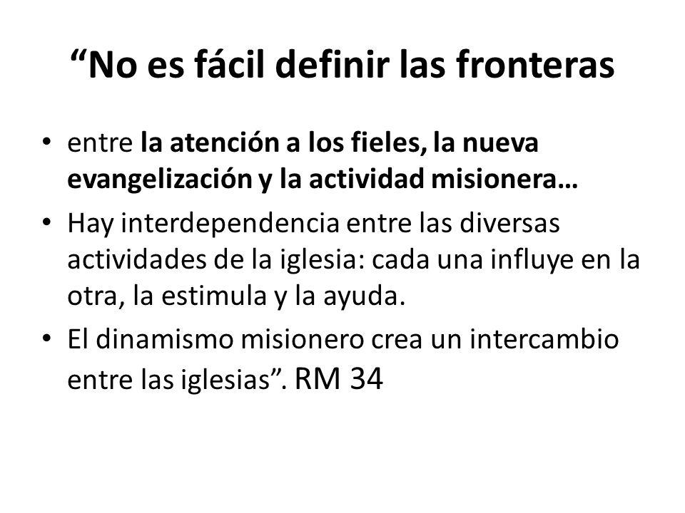 No es fácil definir las fronteras entre la atención a los fieles, la nueva evangelización y la actividad misionera… Hay interdependencia entre las div