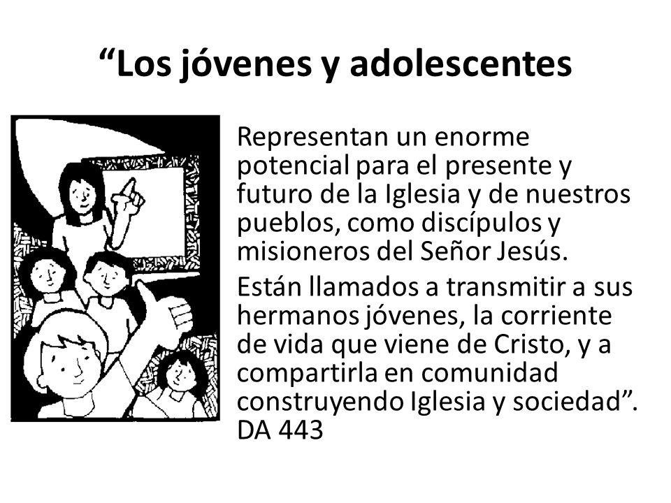 Los jóvenes y adolescentes Representan un enorme potencial para el presente y futuro de la Iglesia y de nuestros pueblos, como discípulos y misioneros