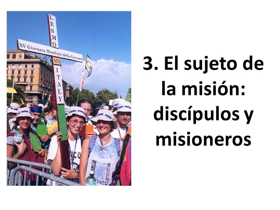 3. El sujeto de la misión: discípulos y misioneros