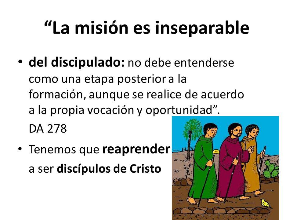 La misión es inseparable del discipulado: no debe entenderse como una etapa posterior a la formación, aunque se realice de acuerdo a la propia vocació