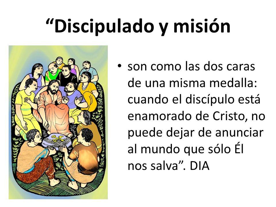 Discipulado y misión son como las dos caras de una misma medalla: cuando el discípulo está enamorado de Cristo, no puede dejar de anunciar al mundo qu