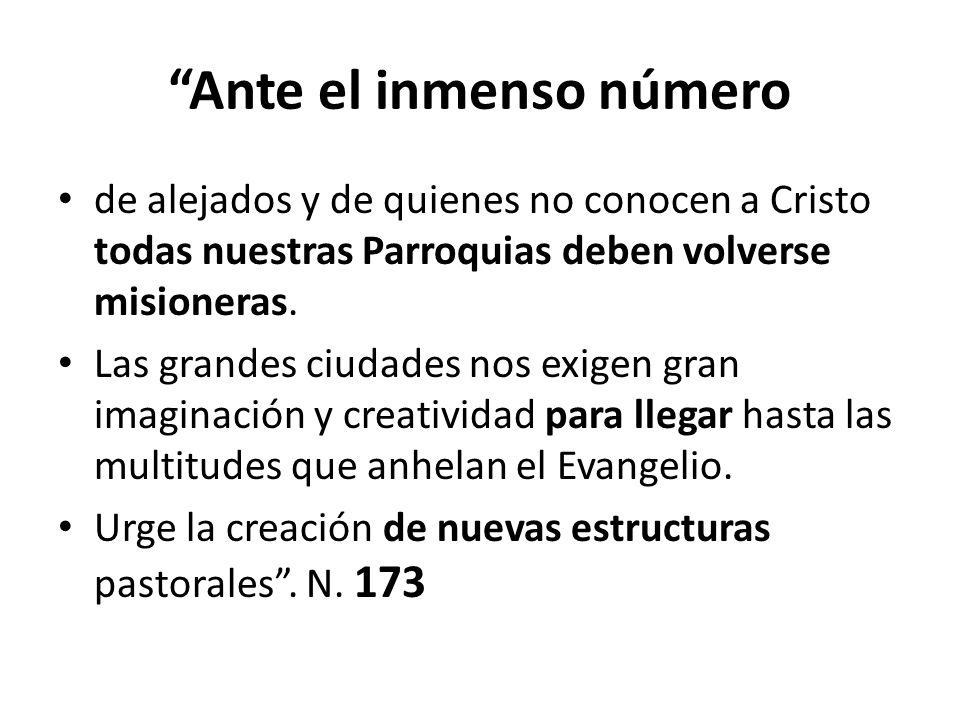 Ante el inmenso número de alejados y de quienes no conocen a Cristo todas nuestras Parroquias deben volverse misioneras. Las grandes ciudades nos exig