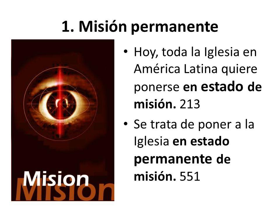 1. Misión permanente Hoy, toda la Iglesia en América Latina quiere ponerse en estado de misión. 213 Se trata de poner a la Iglesia en estado permanent