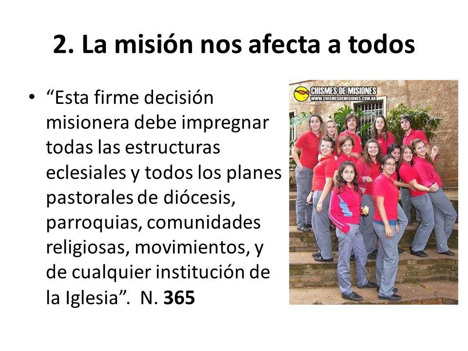2. La misión nos afecta a todos Esta firme decisión misionera debe impregnar todas las estructuras eclesiales y todos los planes pastorales de diócesi