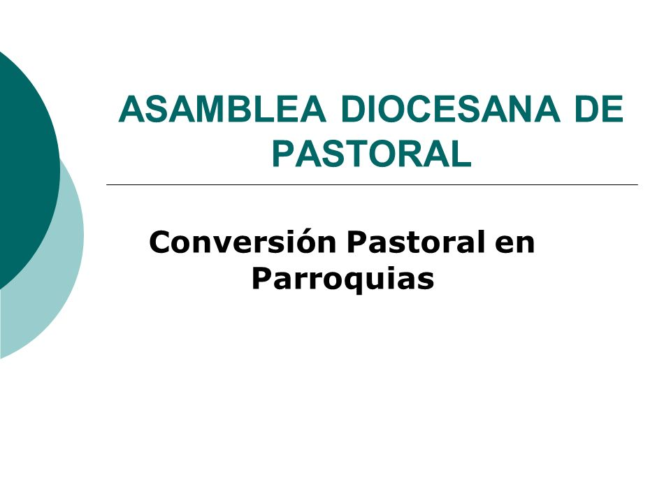 ASAMBLEA DIOCESANA DE PASTORAL Conversión Pastoral en Parroquias