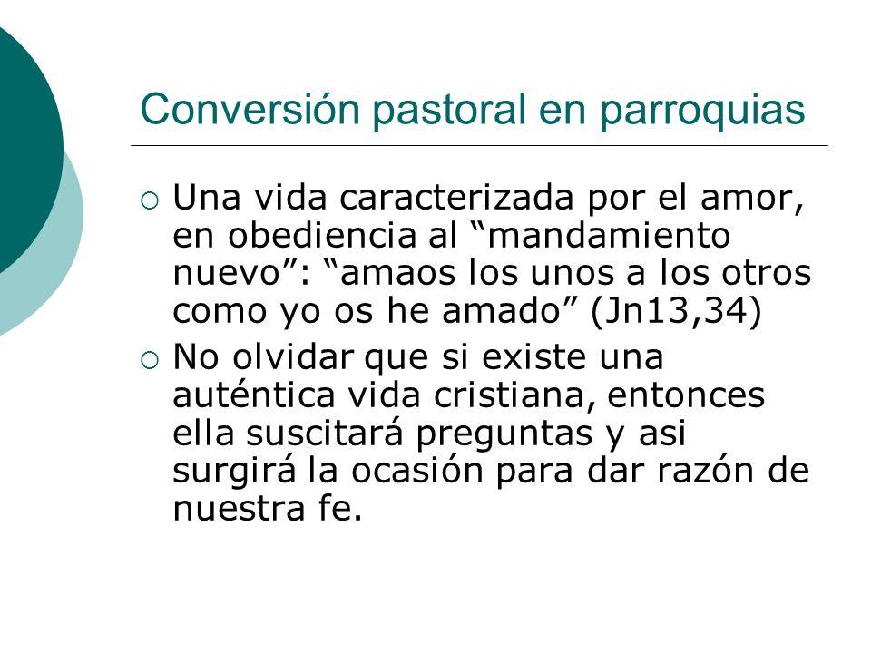 Conversión pastoral en parroquias Una vida caracterizada por el amor, en obediencia al mandamiento nuevo: amaos los unos a los otros como yo os he ama