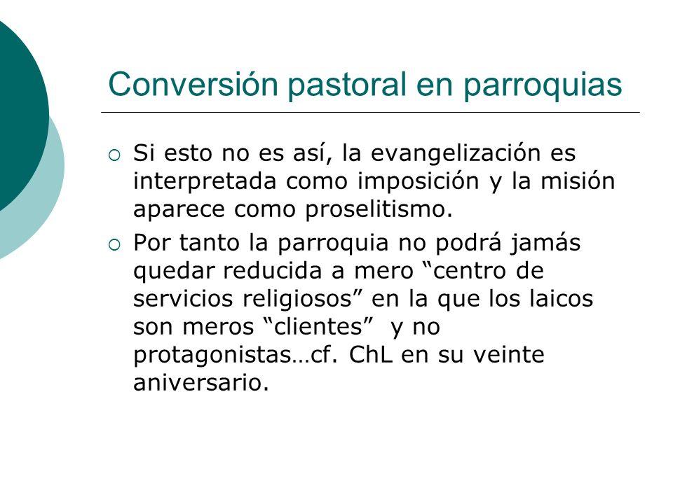 Conversión pastoral en parroquias Si esto no es así, la evangelización es interpretada como imposición y la misión aparece como proselitismo. Por tant