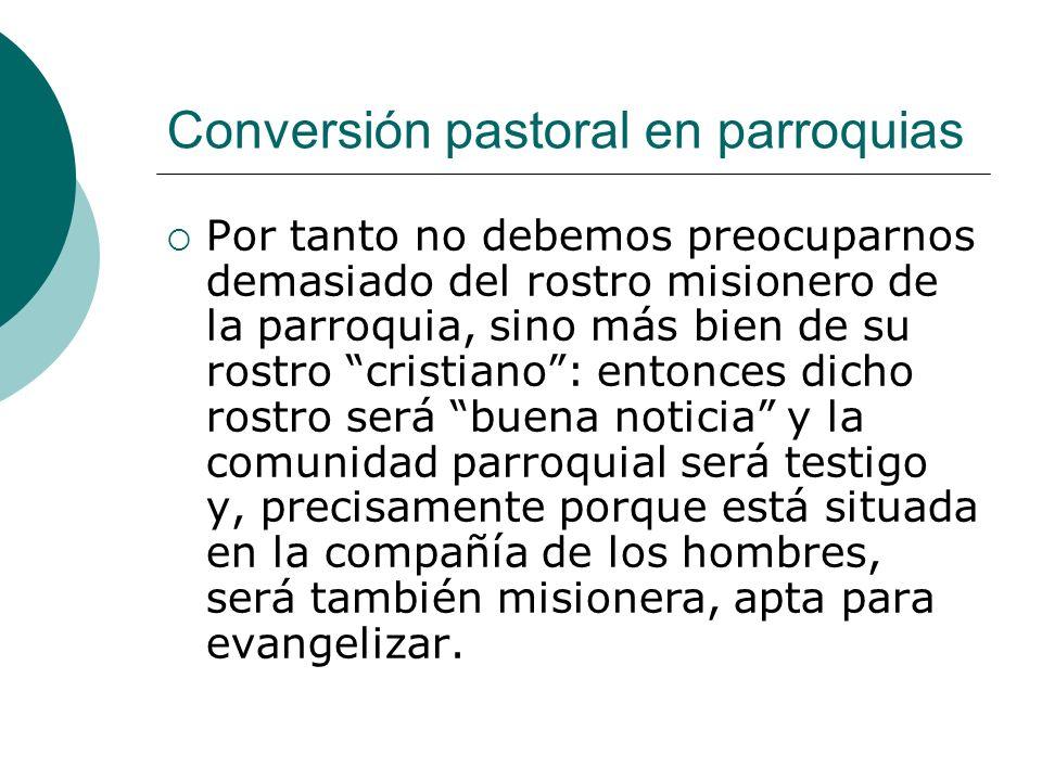 Conversión pastoral en parroquias Por tanto no debemos preocuparnos demasiado del rostro misionero de la parroquia, sino más bien de su rostro cristia