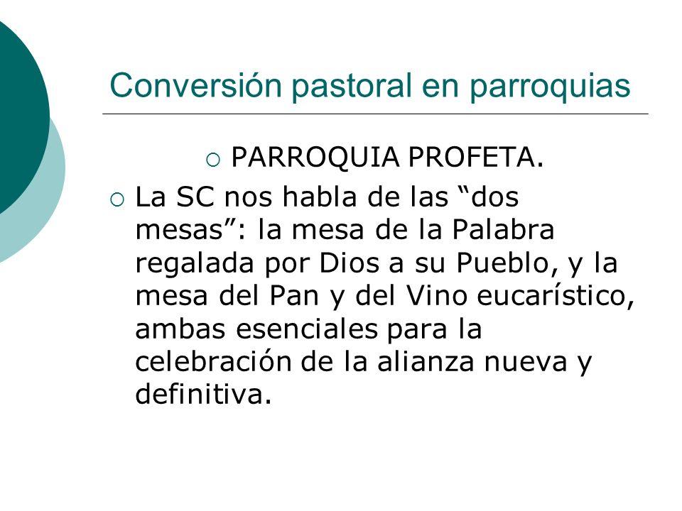 Conversión pastoral en parroquias PARROQUIA PROFETA. La SC nos habla de las dos mesas: la mesa de la Palabra regalada por Dios a su Pueblo, y la mesa
