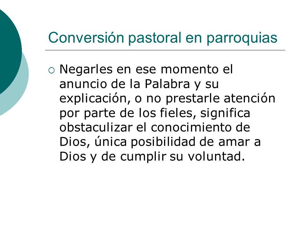 Conversión pastoral en parroquias Negarles en ese momento el anuncio de la Palabra y su explicación, o no prestarle atención por parte de los fieles,