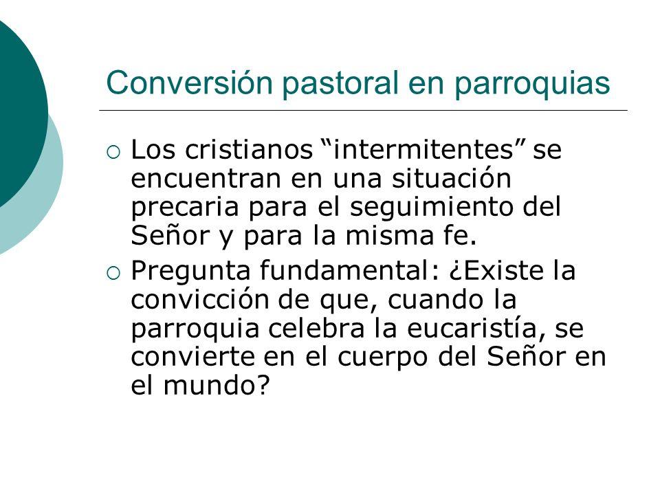 Conversión pastoral en parroquias Los cristianos intermitentes se encuentran en una situación precaria para el seguimiento del Señor y para la misma f