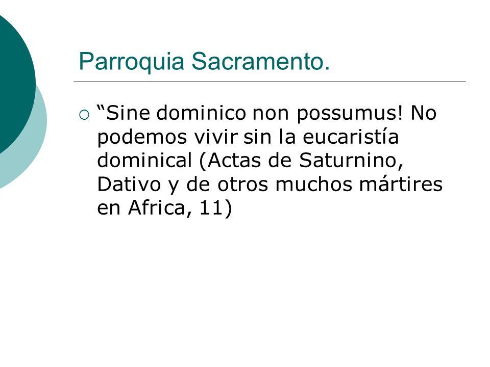 Parroquia Sacramento. Sine dominico non possumus! No podemos vivir sin la eucaristía dominical (Actas de Saturnino, Dativo y de otros muchos mártires