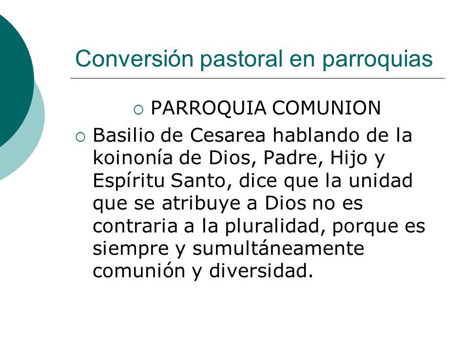 Conversión pastoral en parroquias PARROQUIA COMUNION Basilio de Cesarea hablando de la koinonía de Dios, Padre, Hijo y Espíritu Santo, dice que la uni