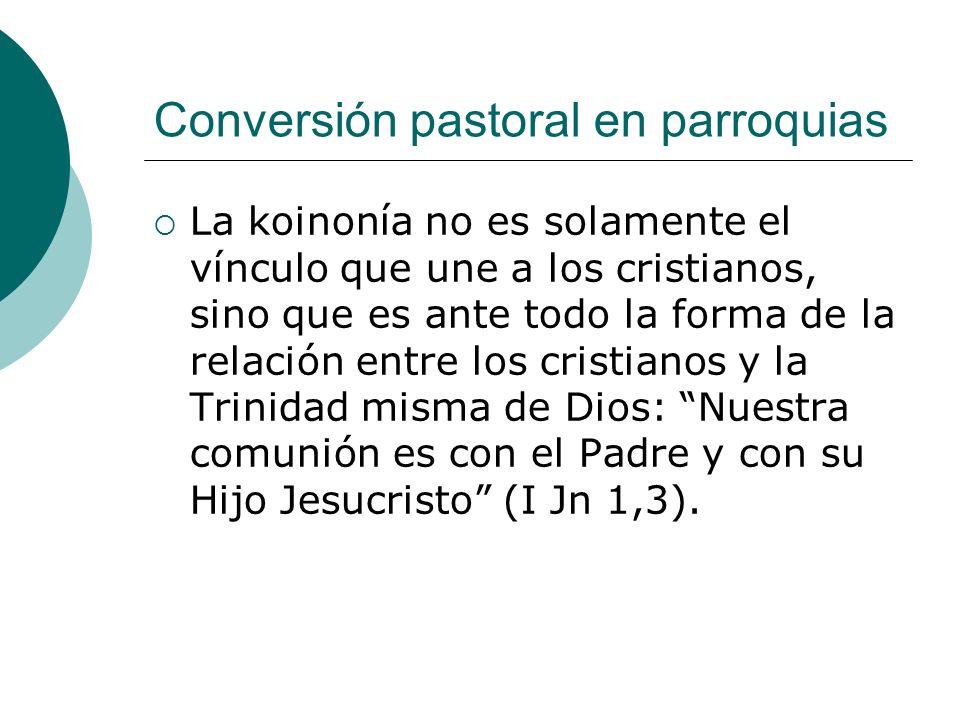 Conversión pastoral en parroquias La koinonía no es solamente el vínculo que une a los cristianos, sino que es ante todo la forma de la relación entre