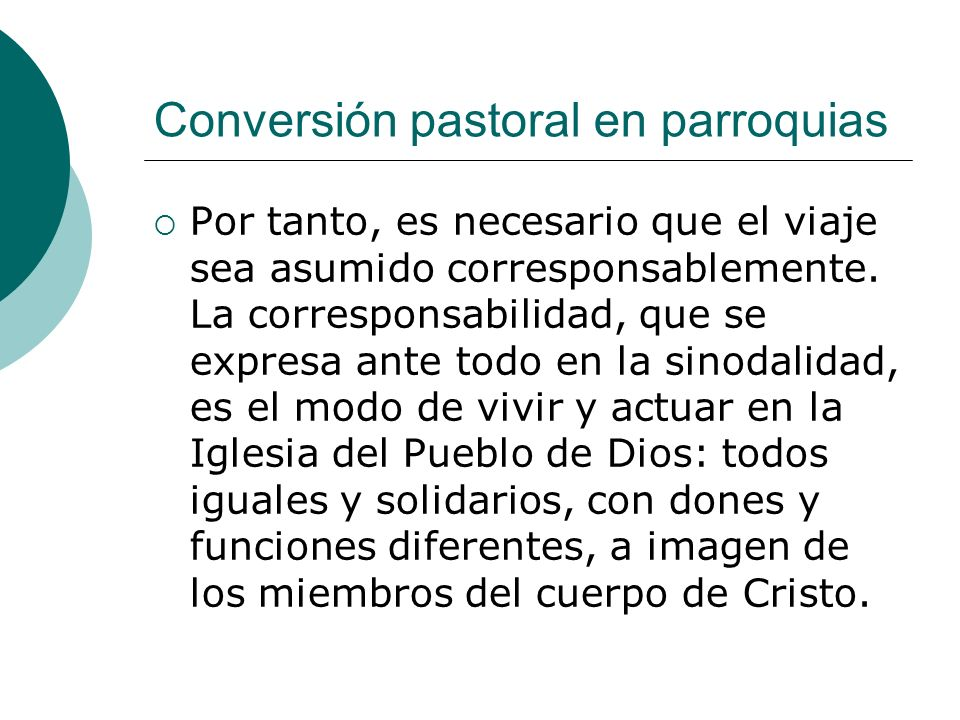 Conversión pastoral en parroquias Por tanto, es necesario que el viaje sea asumido corresponsablemente. La corresponsabilidad, que se expresa ante tod