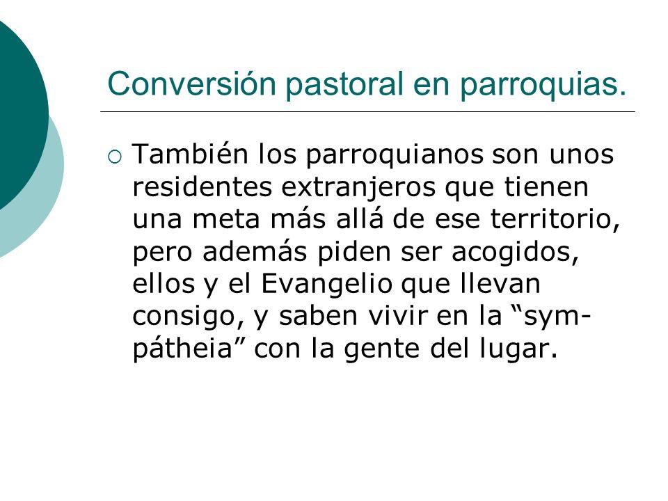 Conversión pastoral en parroquias. También los parroquianos son unos residentes extranjeros que tienen una meta más allá de ese territorio, pero ademá