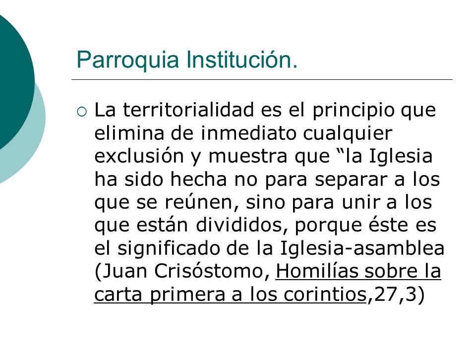 Parroquia Institución. La territorialidad es el principio que elimina de inmediato cualquier exclusión y muestra que la Iglesia ha sido hecha no para
