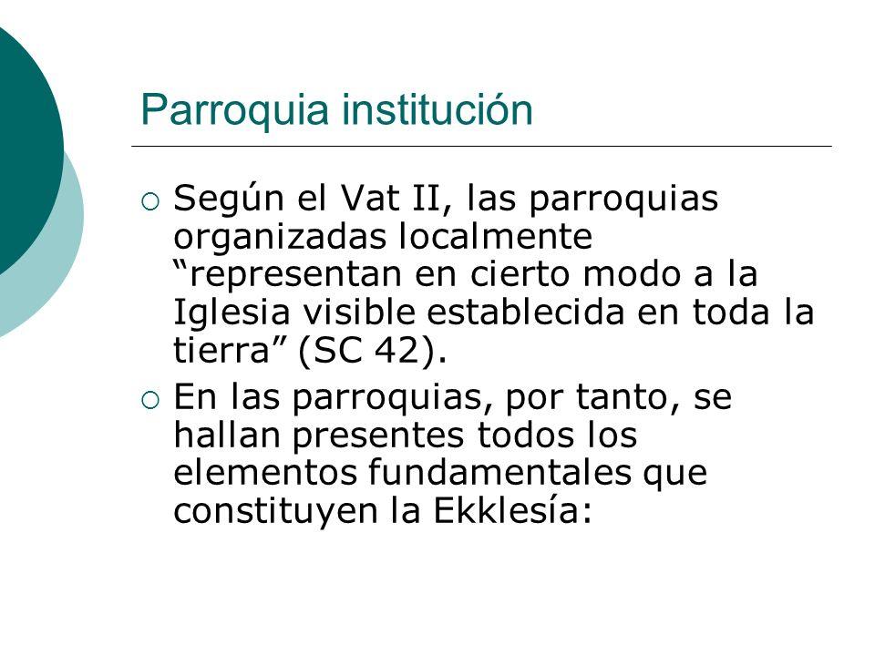 Parroquia institución Según el Vat II, las parroquias organizadas localmente representan en cierto modo a la Iglesia visible establecida en toda la ti
