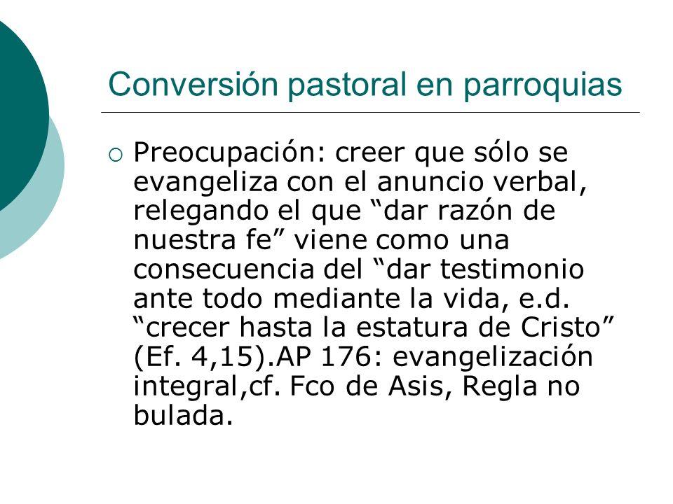 Conversión pastoral en parroquias Preocupación: creer que sólo se evangeliza con el anuncio verbal, relegando el que dar razón de nuestra fe viene com