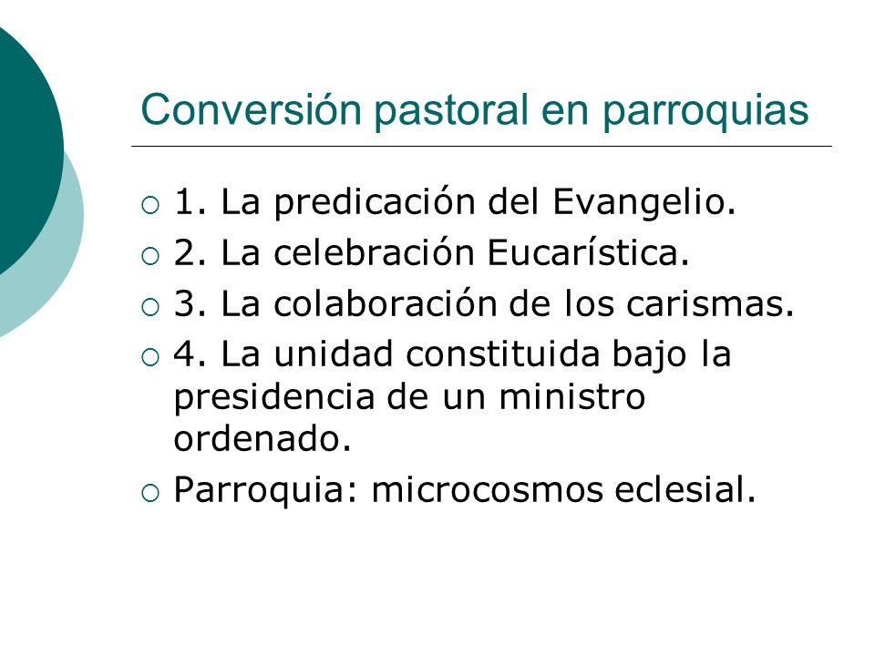 Conversión pastoral en parroquias 1. La predicación del Evangelio. 2. La celebración Eucarística. 3. La colaboración de los carismas. 4. La unidad con