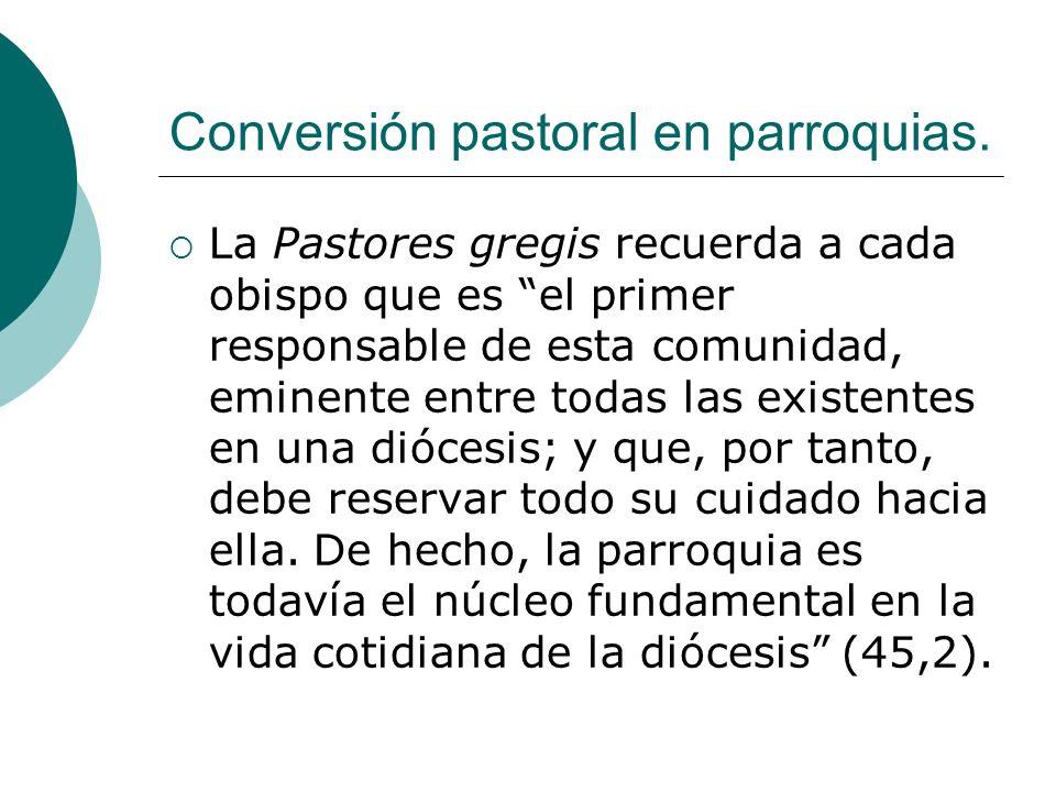 Conversión pastoral en parroquias. La Pastores gregis recuerda a cada obispo que es el primer responsable de esta comunidad, eminente entre todas las