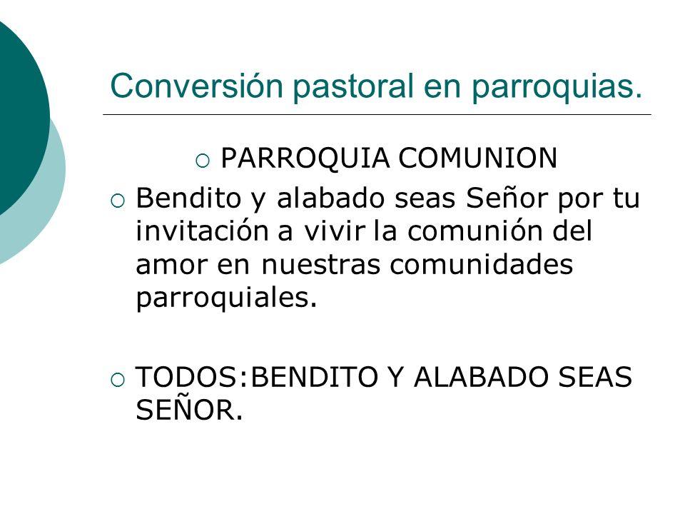 Conversión pastoral en parroquias. PARROQUIA COMUNION Bendito y alabado seas Señor por tu invitación a vivir la comunión del amor en nuestras comunida