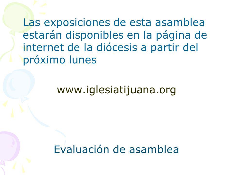 Las exposiciones de esta asamblea estarán disponibles en la página de internet de la diócesis a partir del próximo lunes www.iglesiatijuana.org Evaluación de asamblea