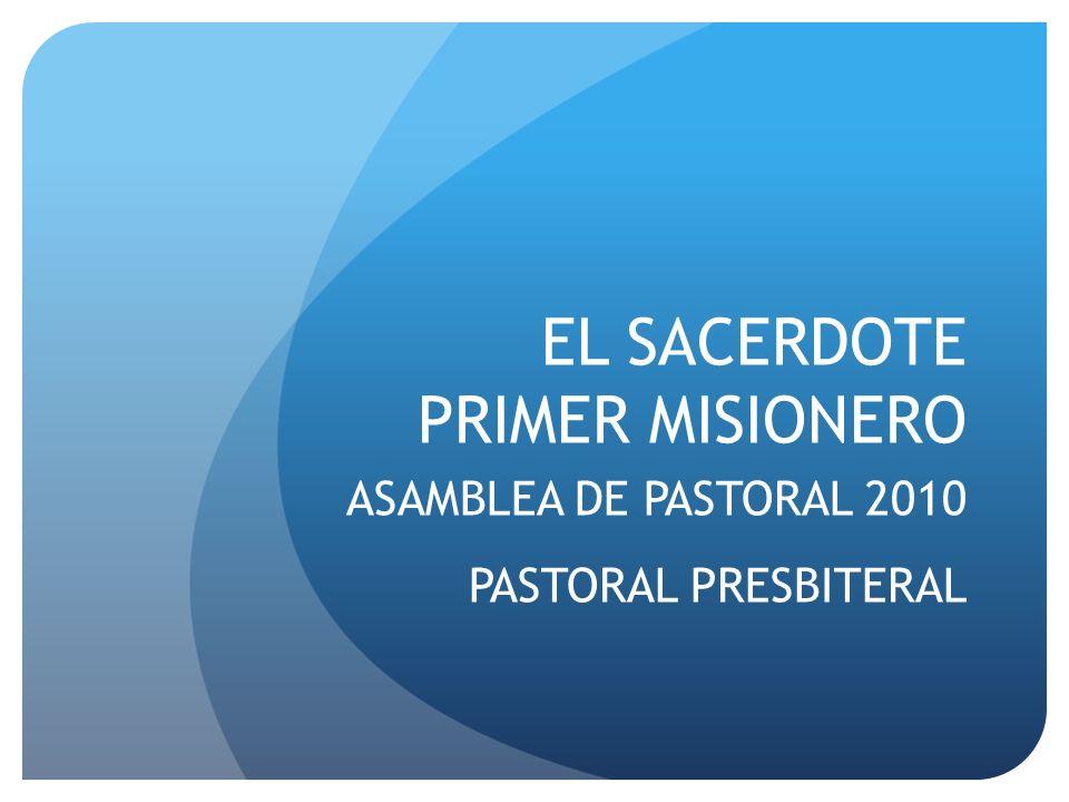 EL SACERDOTE PRIMER MISIONERO ASAMBLEA DE PASTORAL 2010 PASTORAL PRESBITERAL