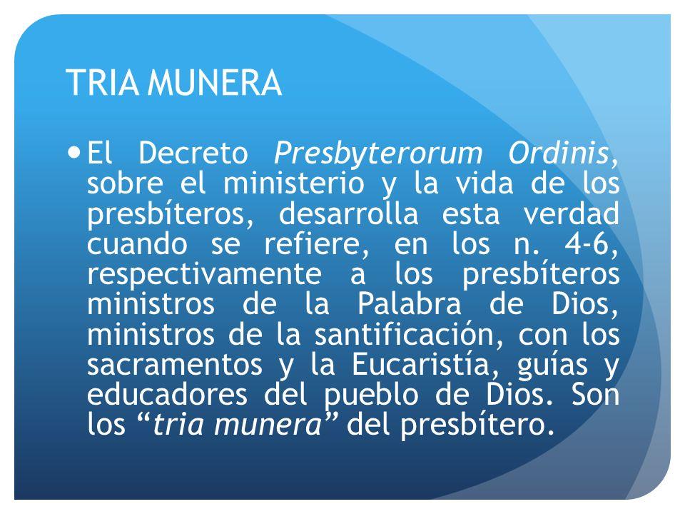 TRIA MUNERA El Decreto Presbyterorum Ordinis, sobre el ministerio y la vida de los presbíteros, desarrolla esta verdad cuando se refiere, en los n. 4-