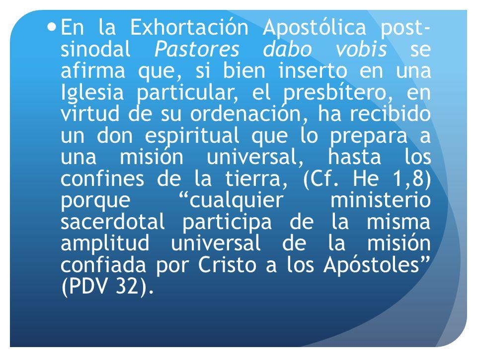 En la Exhortación Apostólica post- sinodal Pastores dabo vobis se afirma que, si bien inserto en una Iglesia particular, el presbítero, en virtud de s