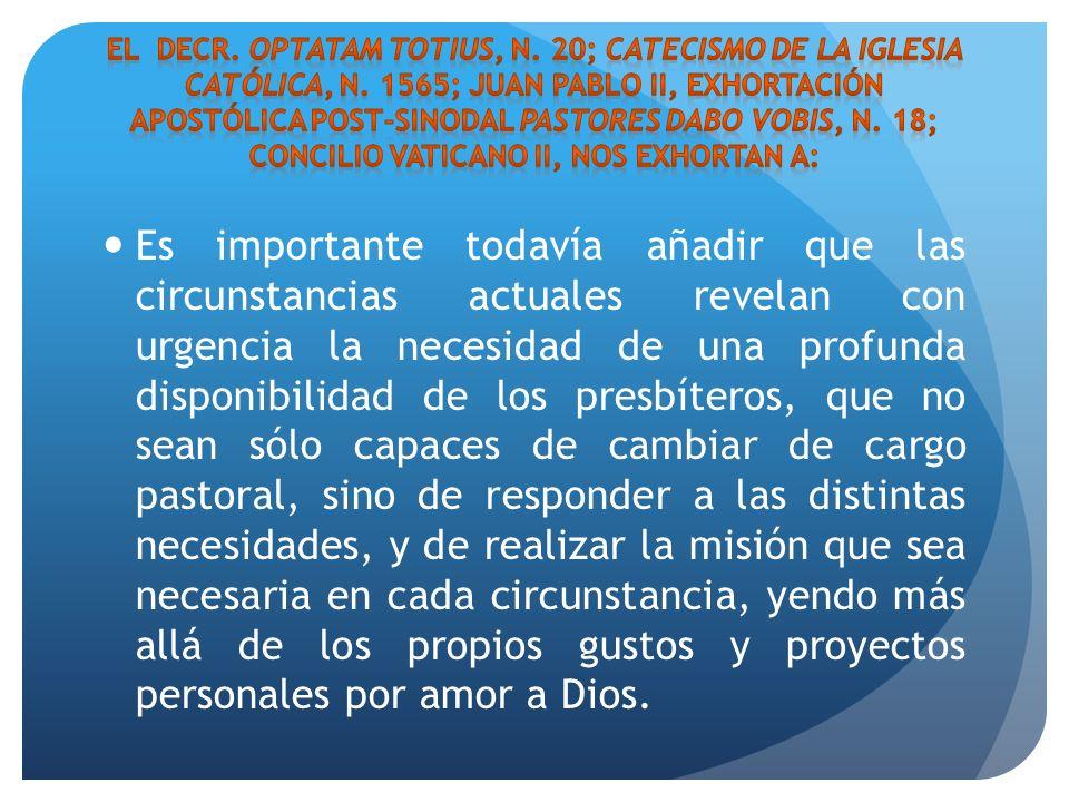 Es importante todavía añadir que las circunstancias actuales revelan con urgencia la necesidad de una profunda disponibilidad de los presbíteros, que