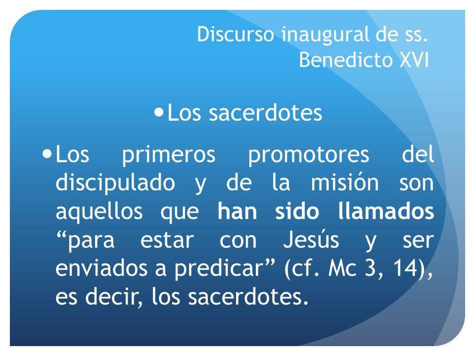 Discurso inaugural de ss. Benedicto XVI Los sacerdotes Los primeros promotores del discipulado y de la misión son aquellos que han sido llamados para