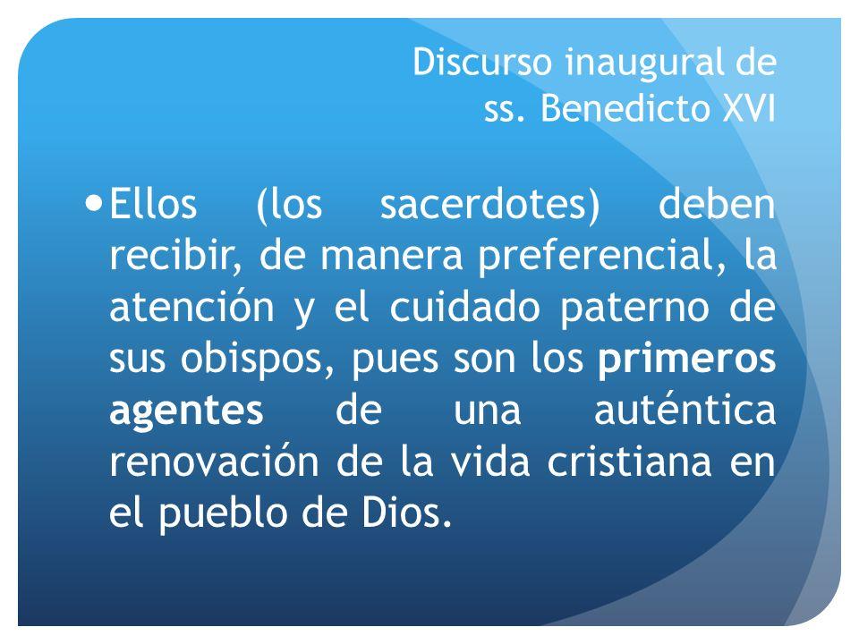 Discurso inaugural de ss. Benedicto XVI Ellos (los sacerdotes) deben recibir, de manera preferencial, la atención y el cuidado paterno de sus obispos,