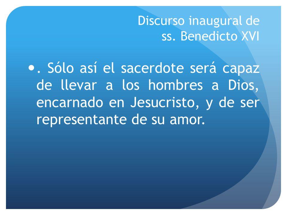 Discurso inaugural de ss. Benedicto XVI. Sólo así el sacerdote será capaz de llevar a los hombres a Dios, encarnado en Jesucristo, y de ser representa