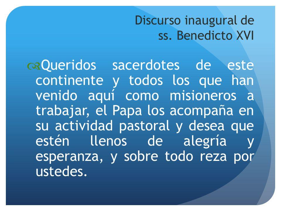 Discurso inaugural de ss. Benedicto XVI Queridos sacerdotes de este continente y todos los que han venido aquí como misioneros a trabajar, el Papa los