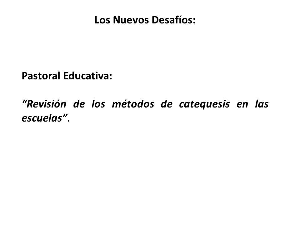 Los Nuevos Desafíos: Pastoral Educativa: Revisión de los métodos de catequesis en las escuelas.
