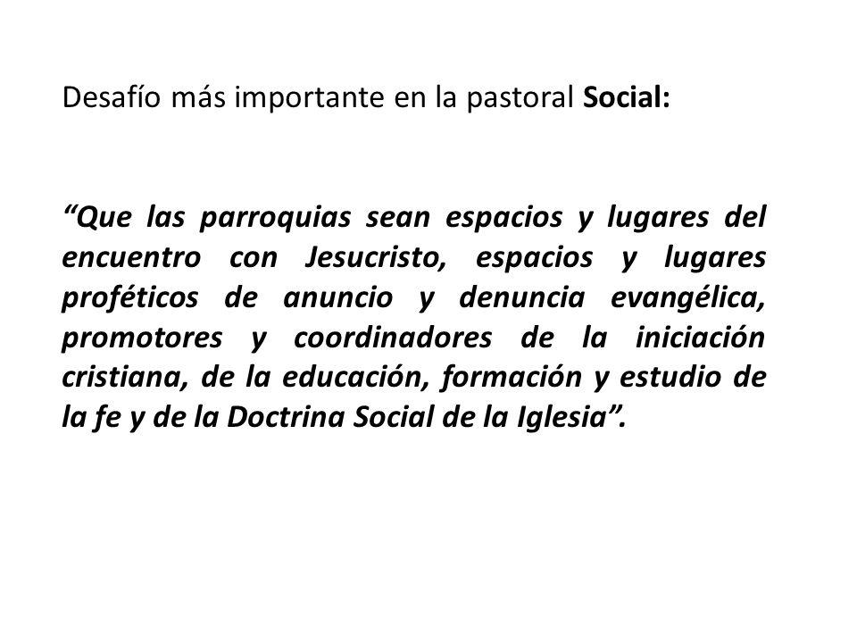 Desafío más importante en la pastoral Social: Que las parroquias sean espacios y lugares del encuentro con Jesucristo, espacios y lugares proféticos d