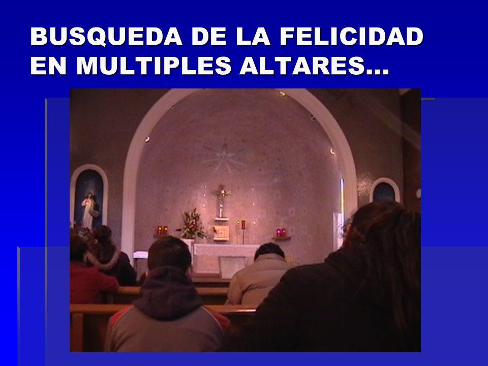 BUSQUEDA DE LA FELICIDAD EN MULTIPLES ALTARES…
