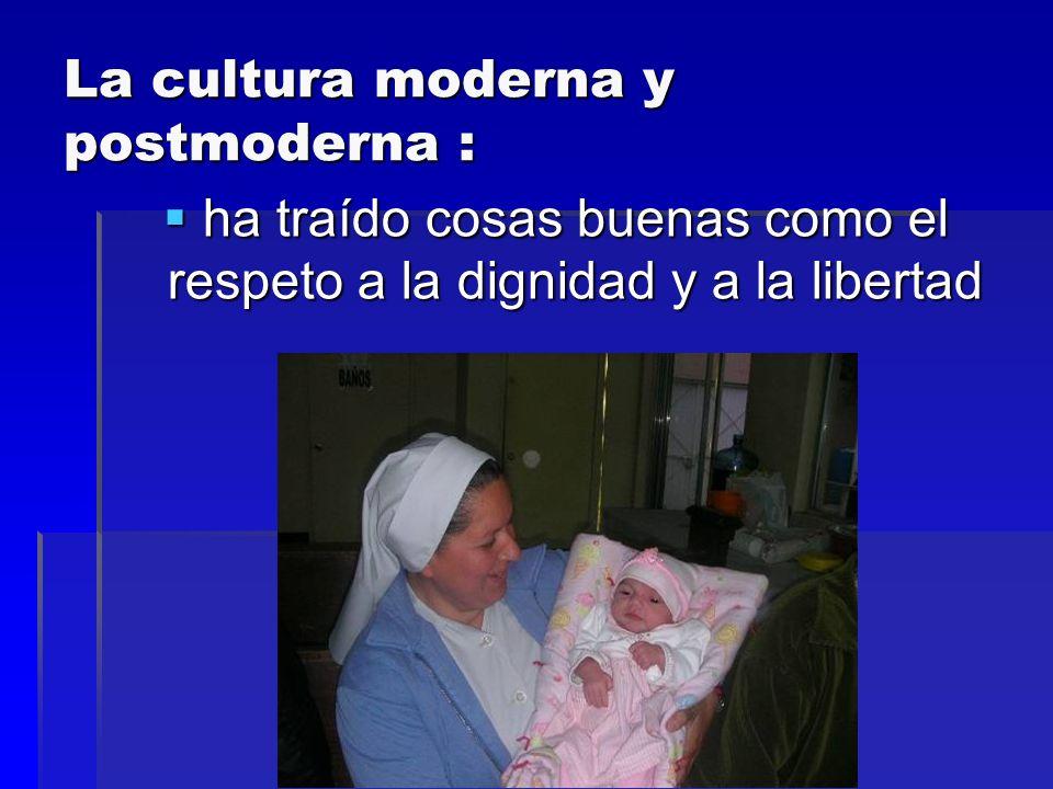 La cultura moderna y postmoderna : ha traído cosas buenas como el respeto a la dignidad y a la libertad ha traído cosas buenas como el respeto a la di
