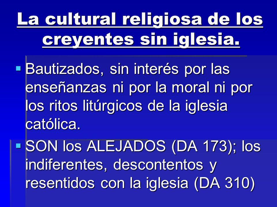 La cultural religiosa de los creyentes sin iglesia. Bautizados, sin interés por las enseñanzas ni por la moral ni por los ritos litúrgicos de la igles
