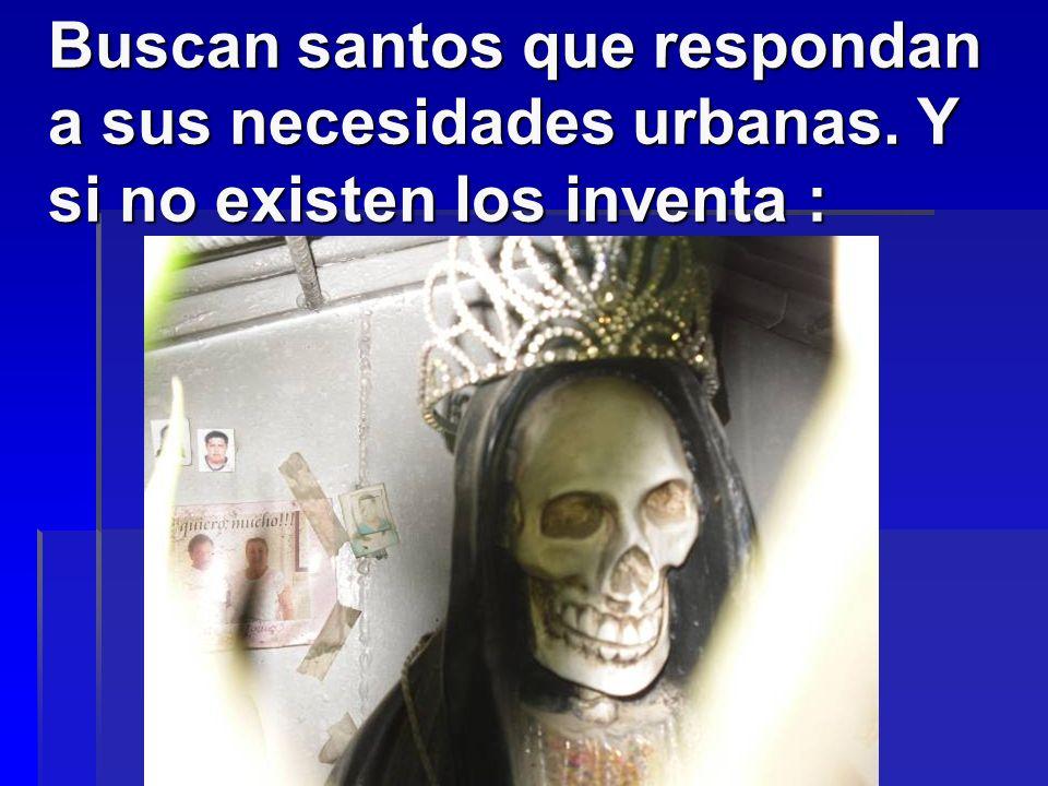 Buscan santos que respondan a sus necesidades urbanas. Y si no existen los inventa :