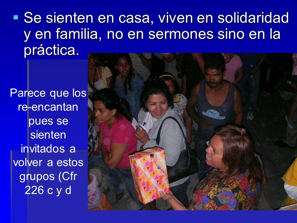 Se sienten en casa, viven en solidaridad y en familia, no en sermones sino en la práctica. Se sienten en casa, viven en solidaridad y en familia, no e