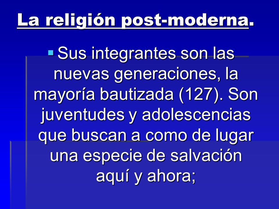 La religión post-moderna. Sus integrantes son las nuevas generaciones, la mayoría bautizada (127). Son juventudes y adolescencias que buscan a como de