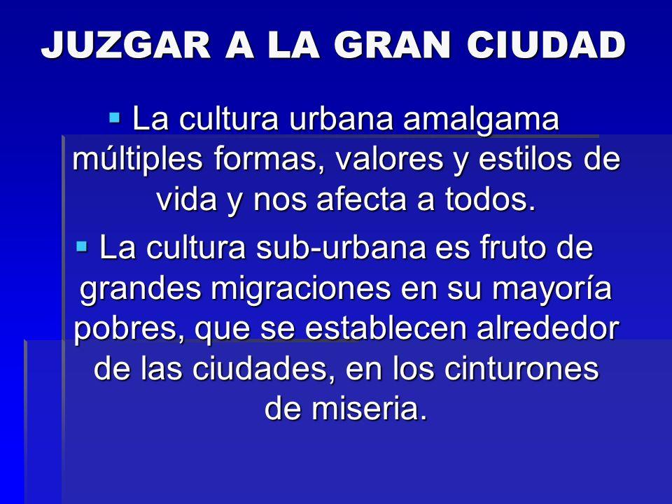 JUZGAR A LA GRAN CIUDAD La cultura urbana amalgama múltiples formas, valores y estilos de vida y nos afecta a todos. La cultura urbana amalgama múltip