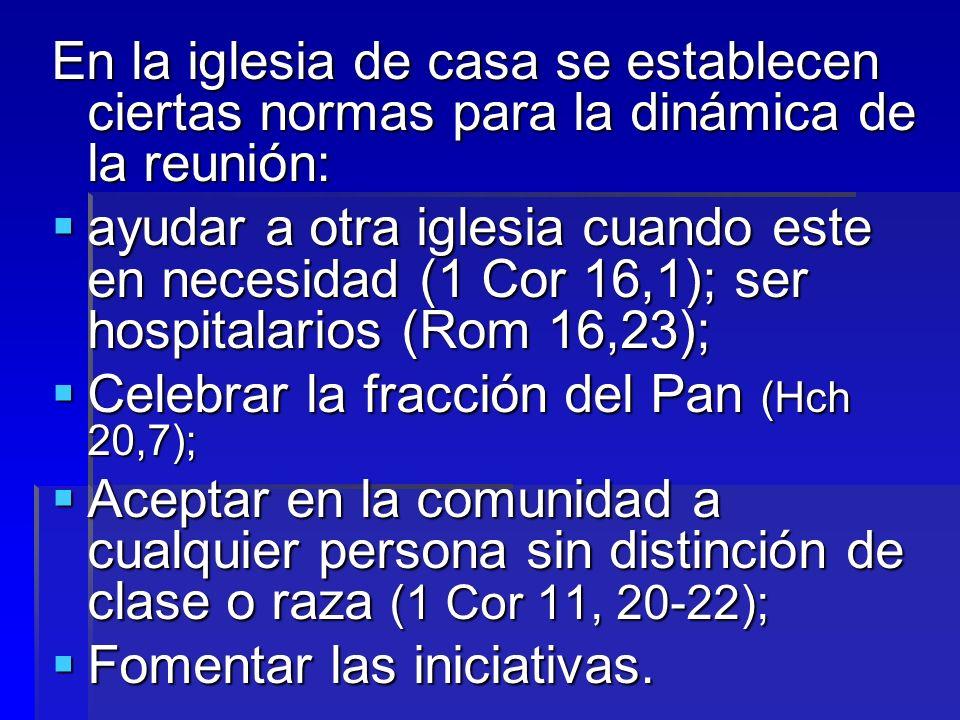 En la iglesia de casa se establecen ciertas normas para la dinámica de la reunión: ayudar a otra iglesia cuando este en necesidad (1 Cor 16,1); ser ho