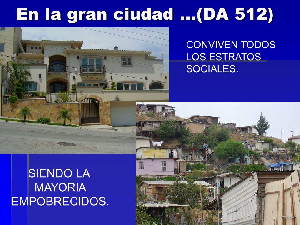 En la gran ciudad …(DA 512) CONVIVEN TODOS LOS ESTRATOS SOCIALES. SIENDO LA MAYORIA EMPOBRECIDOS.
