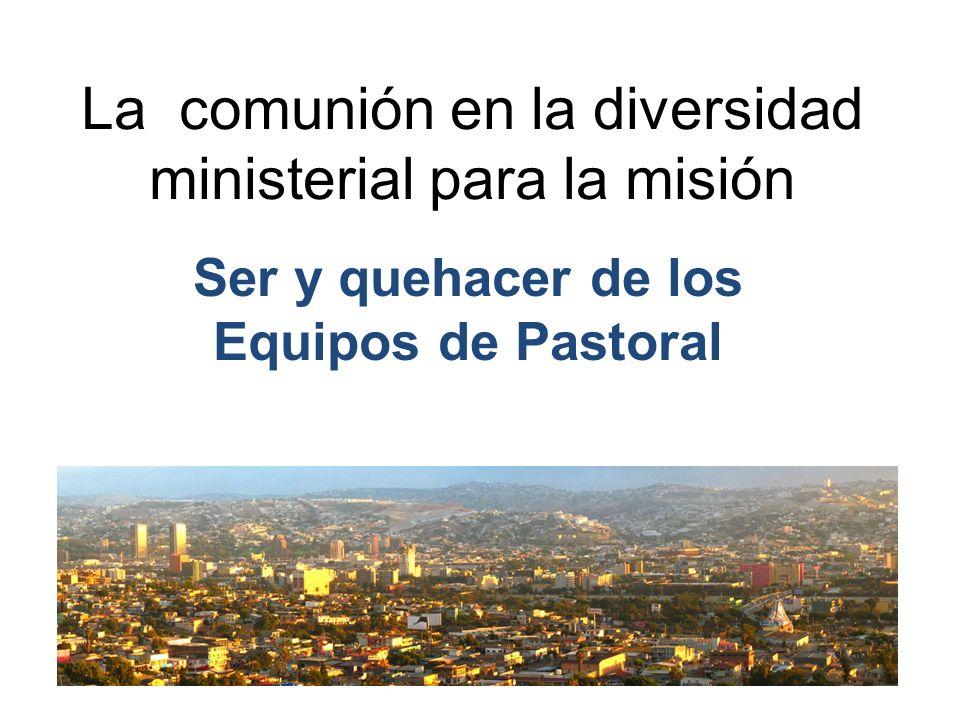 La comunión en la diversidad ministerial para la misión Ser y quehacer de los Equipos de Pastoral