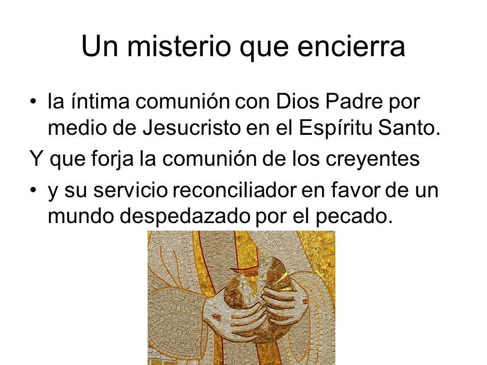 Un misterio que encierra la íntima comunión con Dios Padre por medio de Jesucristo en el Espíritu Santo. Y que forja la comunión de los creyentes y su