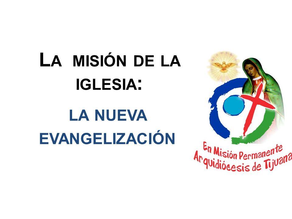 L A MISIÓN DE LA IGLESIA : LA NUEVA EVANGELIZACIÓN
